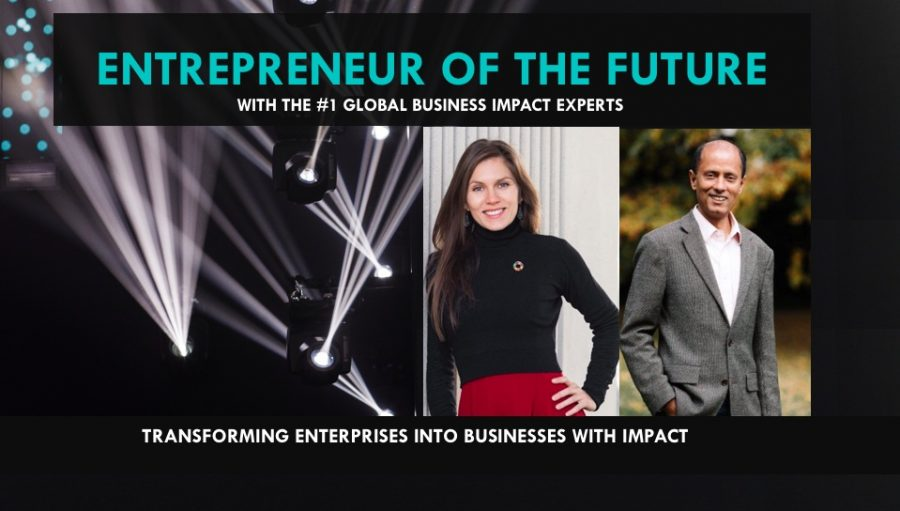 ENTREPRENEUR OF THE FUTURE: TRANSFORMING ENTERPRISES INTO BUSINESSES WITH IMPACT